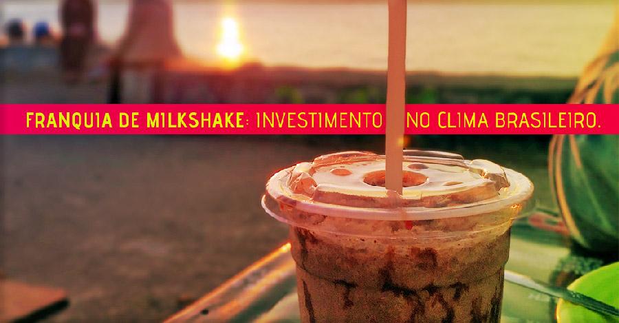 Franquia de milkshake: seu investimento tem ajuda do clima e do gosto do brasileiro.