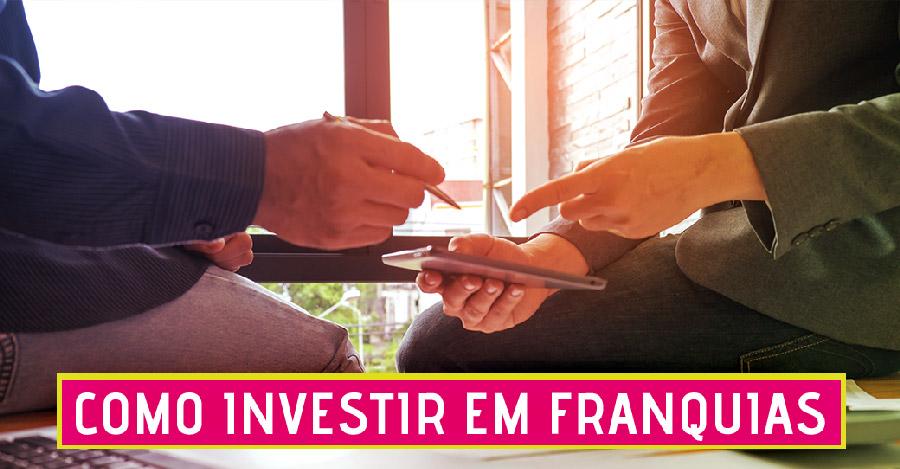 Como investir em franquias: o passo a passo certeiro.