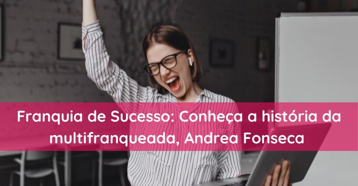 Franquia de Sucesso: Conheça a história da Andrea